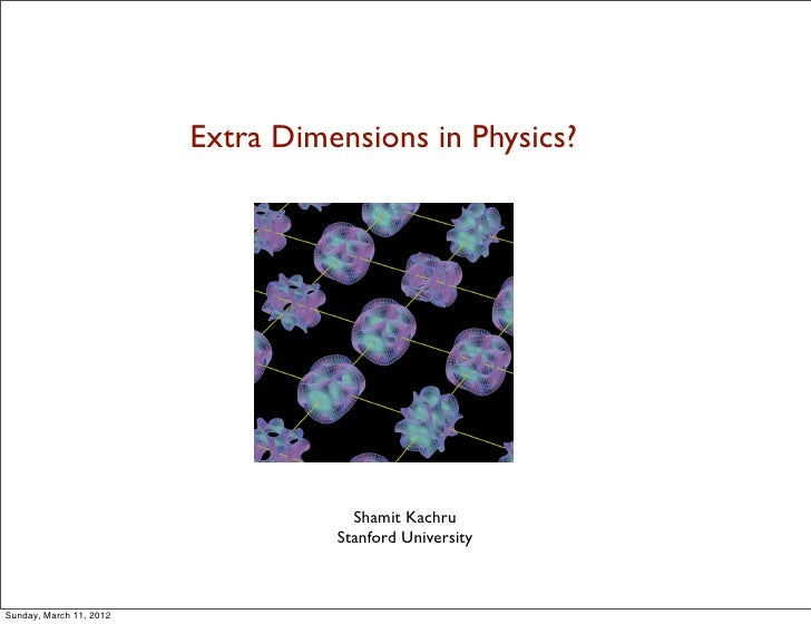 Extra Dimensions in Physics?                                     Shamit Kachru                                   Stanford ...