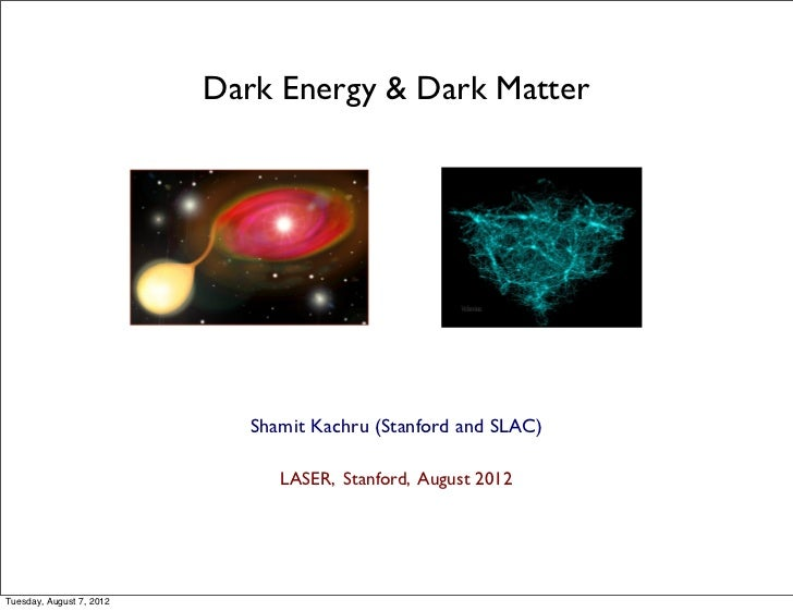 Dark Energy & Dark Matter                             Shamit Kachru (Stanford and SLAC)                                LAS...