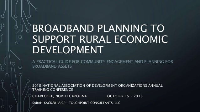 BROADBAND PLANNING TO SUPPORT RURAL ECONOMIC DEVELOPMENT A PRACTICAL GUIDE FOR COMMUNITY ENGAGEMENT AND PLANNING FOR BROAD...