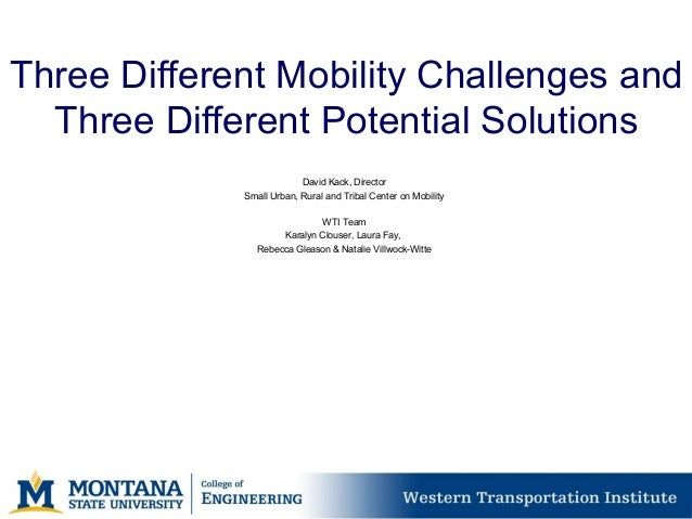 Three Different Mobility Challenges and Three Different Potential Solutions David Kack, Director Small Urban, Rural and Tr...