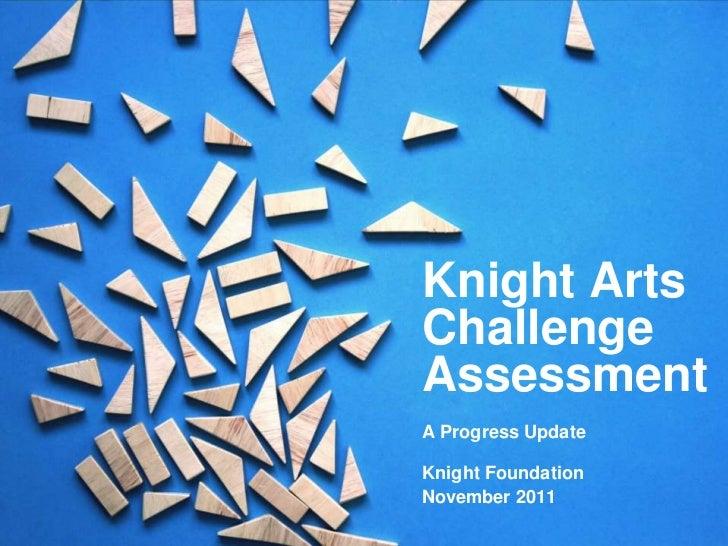 Knight ArtsChallengeAssessmentA Progress UpdateKnight FoundationNovember 2011