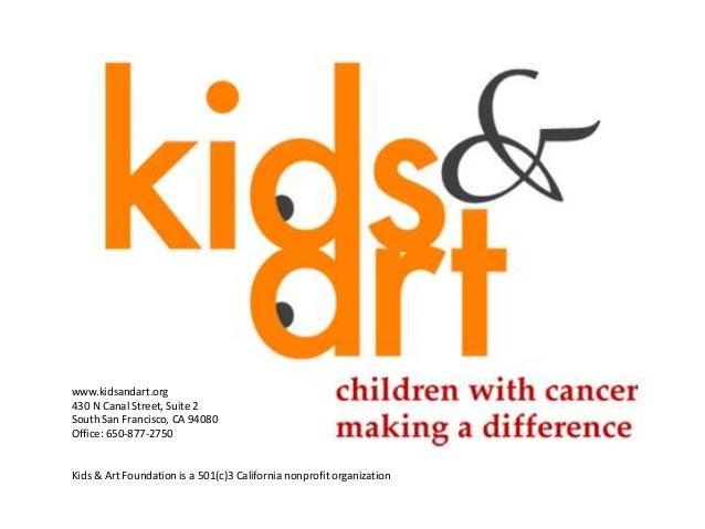 www.kidsandart.org  430 N Canal Street, Suite 2  South San Francisco, CA 94080  Office: 650-877-2750  Kids & Art Foundatio...