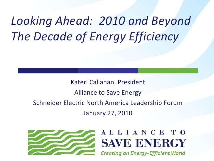 Kateri Callahan, President<br />Alliance to Save Energy<br />Schneider Electric North America Leadership Forum<br />Januar...
