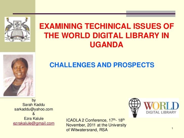 EXAMINING TECHINICAL ISSUES OF             THE WORLD DIGITAL LIBRARY IN                       UGANDA                 CHALL...