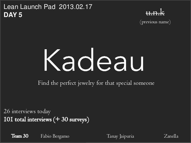 Lean Launch Pad 2013.02.17 DAY 5  u.n.k (previous name)  Find the perfect jewelry for that special someone  26 interviews ...