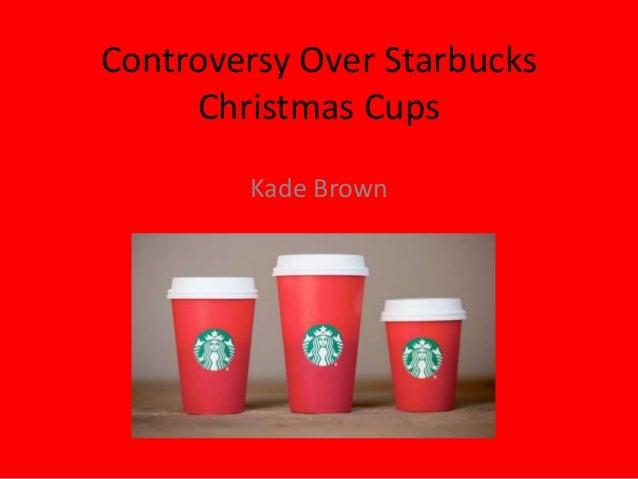 controversy over starbucks christmas cups kade brown - Starbuck Christmas Cups