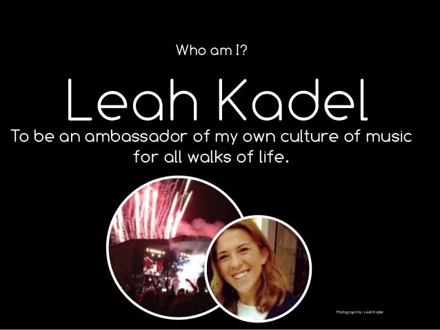 Who am I?  Leah Kadel  To be an ambassador of my own culture of music for all walks of life.  Photograph by: Leah Kadel