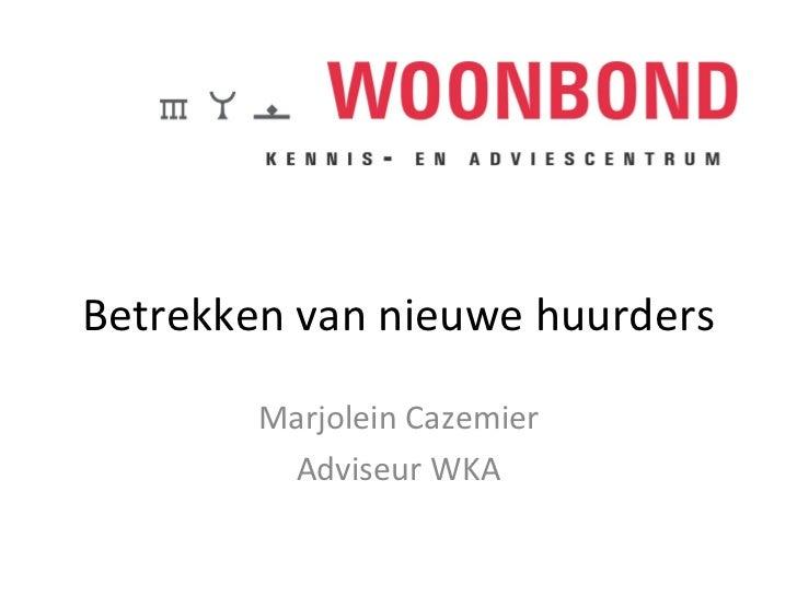 Betrekken van nieuwe huurders Marjolein Cazemier Adviseur WKA