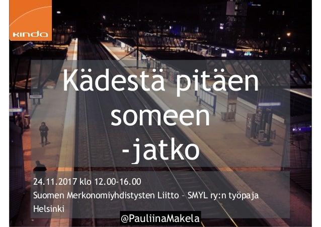 @PauliinaMakela1 24.11.2017 klo 12.00-16.00 Suomen Merkonomiyhdistysten Liitto – SMYL ry:n työpaja Helsinki Kädestä pitäen...