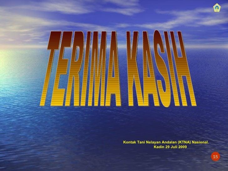 TERIMA KASIH Kontak Tani Nelayan Andalan (KTNA) Nasional. Kadin 29 Juli 2009