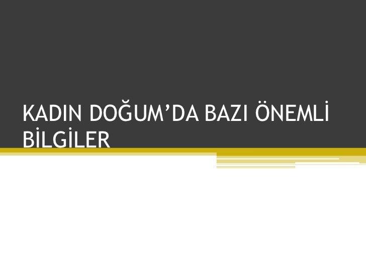 """KADIN DOĞUM""""DA BAZI ÖNEMLİ BİLGİLER"""
