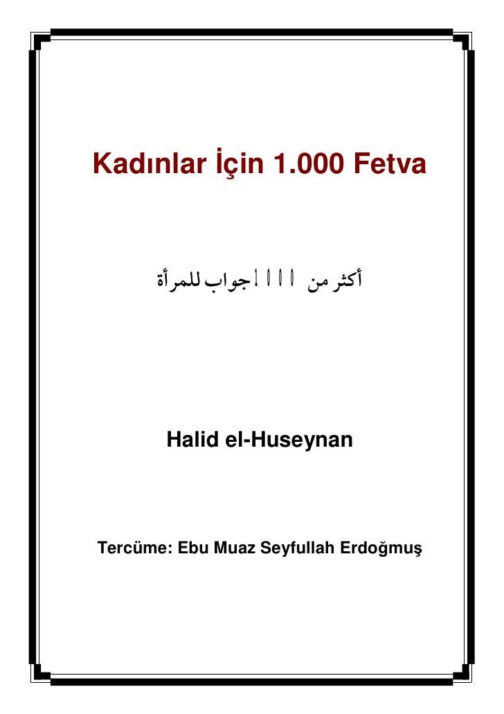 Kadınlar İçin 1.000 Fetva         أﻛﺜﺮ ﻣﻦ 0001 ﺟﻮاب ﻟﻠﻤﺮأة            Halid el-Huseynan    Tercüme: Ebu Muaz Seyfullah E...