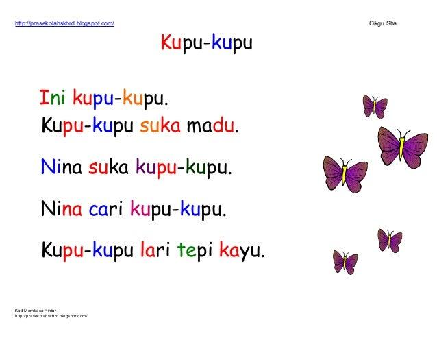 http://prasekolahskbrd.blogspot.com/ Cikgu Sha Kupu-kupu Ini kupu-kupu. Kupu-kupu suka madu. Nina suka kupu-kupu. Nina car...