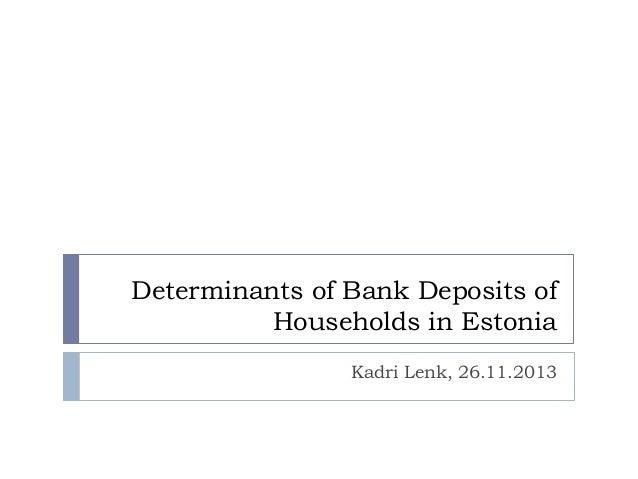 Determinants of Bank Deposits of Households in Estonia Kadri Lenk, 26.11.2013