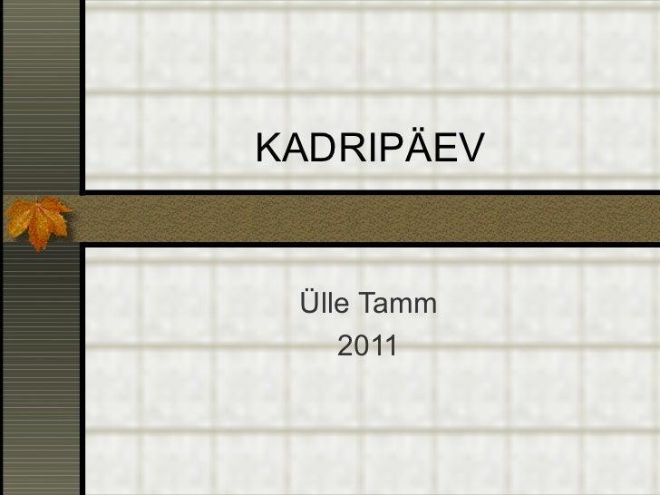 KADRIPÄEV Ülle Tamm 2011