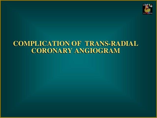 COMPLICATION OF TRANS-RADIALCORONARY ANGIOGRAM
