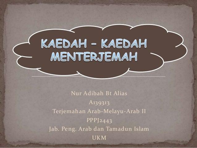 Nur Adibah Bt Alias A139313 Terjemahan Arab-Melayu-Arab II PPPJ2443 Jab. Peng. Arab dan Tamadun Islam UKM