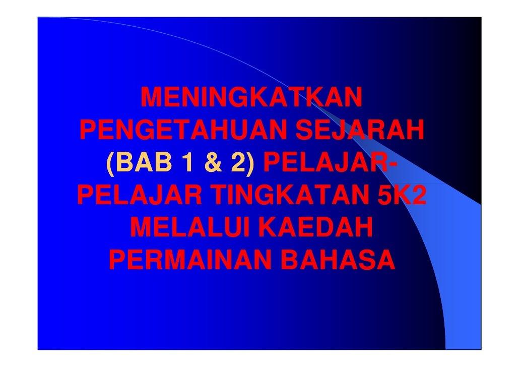 MENINGKATKAN PENGETAHUAN SEJARAH   (BAB 1 & 2) PELAJAR-               PELAJAR- PELAJAR TINGKATAN 5K2     MELALUI KAEDAH   ...
