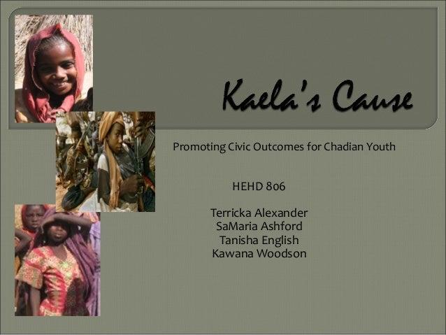 Promoting Civic Outcomes for Chadian Youth  HEHD 806 Terricka Alexander SaMaria Ashford Tanisha English Kawana Woodson