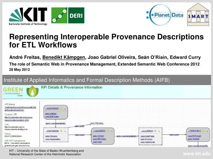 Representing Interoperable Provenance Descriptions  for ETL Workflows  André Freitas, Benedikt Kämpgen, Joao Gabriel Olive...