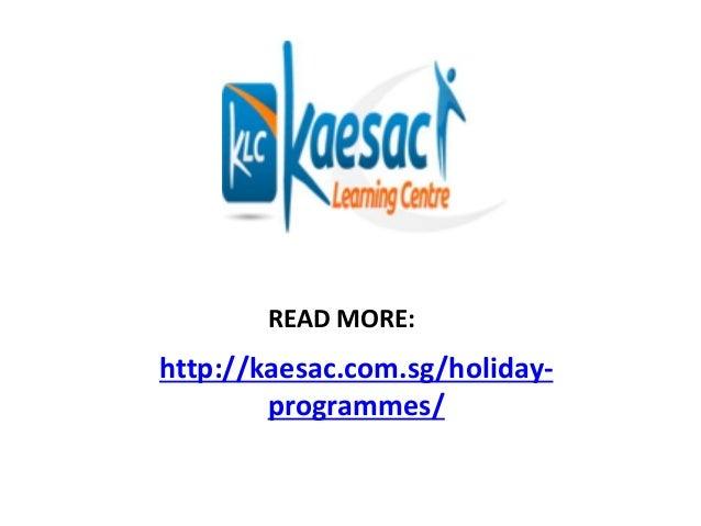 http://kaesac.com.sg/holiday- programmes/ READ MORE:
