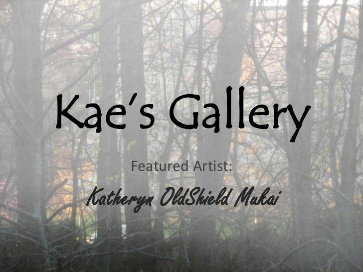 Kae's Gallery<br />Featured Artist:  <br />Katheryn OldShield Mukai<br />