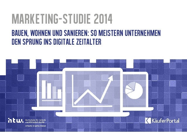 Marketing-Studie 2014 Bauen, Wohnen und Sanieren: So meistern Unternehmen den Sprung ins digitale Zeitalter