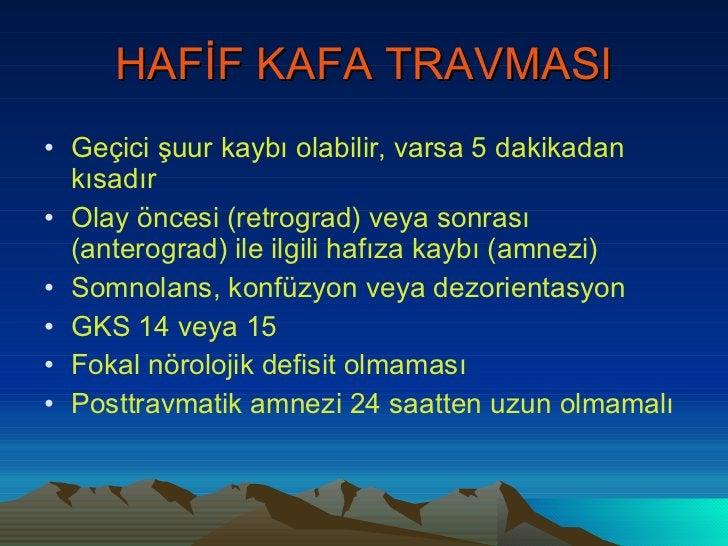 HAFİF KAFA TRAVMASI <ul><li>Geçici şuur kaybı olabilir, varsa 5 dakikadan kısadır </li></ul><ul><li>Olay öncesi (retrograd...