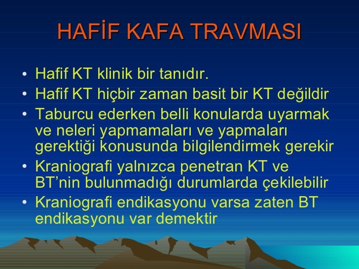 HAFİF KAFA TRAVMASI <ul><li>Hafif KT klinik bir tanıdır. </li></ul><ul><li>Hafif KT hiçbir zaman basit bir KT değildir </l...