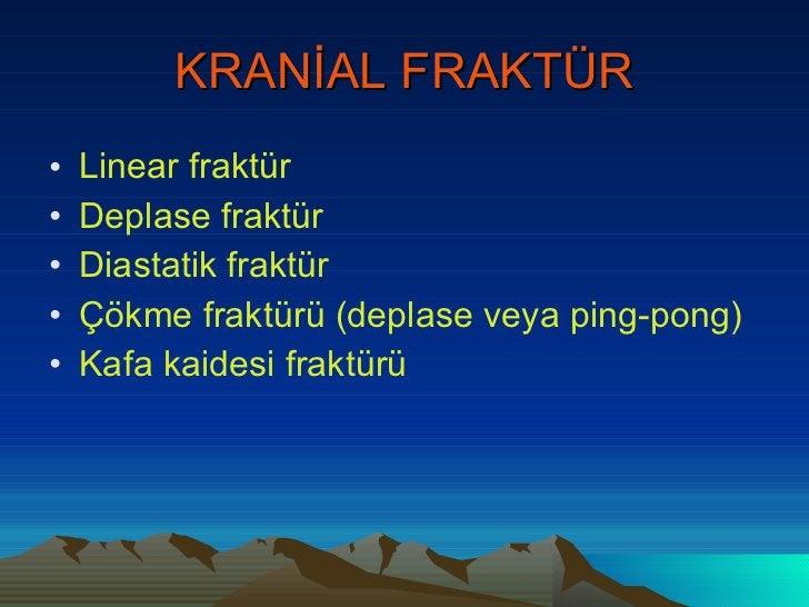 KRANİAL FRAKTÜR <ul><li>Linear fraktür </li></ul><ul><li>Deplase fraktür </li></ul><ul><li>Diastatik fraktür </li></ul><ul...