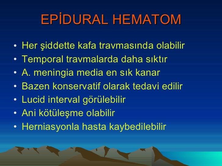 EPİDURAL HEMATOM <ul><li>Her şiddette kafa travmasında olabilir </li></ul><ul><li>Temporal travmalarda daha sıktır </li></...