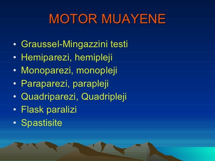 MOTOR MUAYENE <ul><li>Graussel-Mingazzini testi </li></ul><ul><li>Hemiparezi, hemipleji </li></ul><ul><li>Monoparezi, mono...