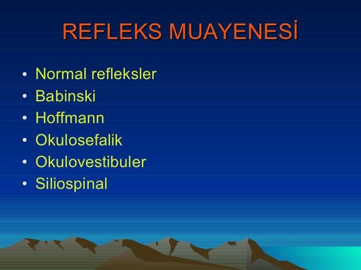REFLEKS MUAYENESİ <ul><li>Normal refleksler </li></ul><ul><li>Babinski </li></ul><ul><li>Hoffmann </li></ul><ul><li>Okulos...