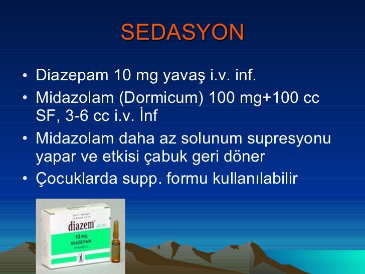 SEDASYON <ul><li>Diazepam 10 mg yavaş i.v. inf. </li></ul><ul><li>Midazolam (Dormicum) 100 mg+100 cc SF, 3-6 cc i.v. İnf <...