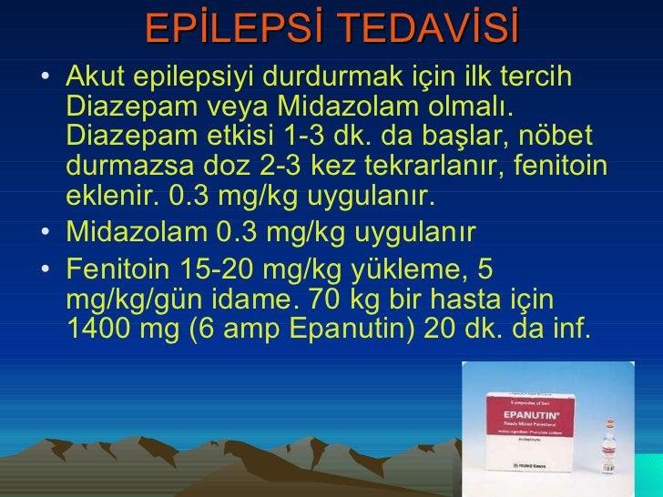 EPİLEPSİ TEDAVİSİ <ul><li>Akut epilepsiyi durdurmak için ilk tercih Diazepam veya Midazolam olmalı. Diazepam etkisi 1-3 dk...