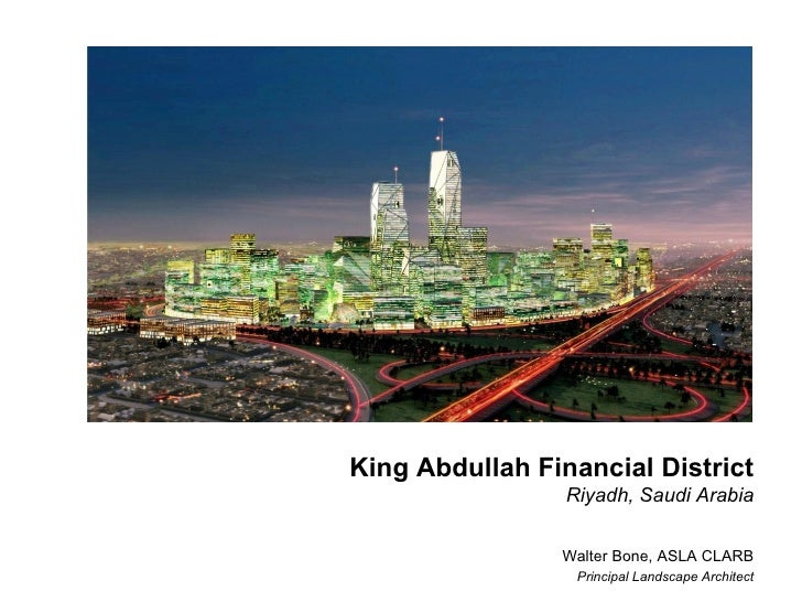 King Abdullah Financial District                 Riyadh, Saudi Arabia                Walter Bone, ASLA CLARB              ...