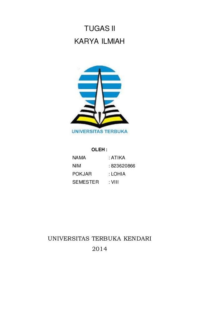 TUGAS II  KARYA ILMIAH  OLEH :  NAMA : ATIKA  NIM : 823620866  POKJAR : LOHIA  SEMESTER : VIII  UNIVERSITAS TERBUKA KENDAR...