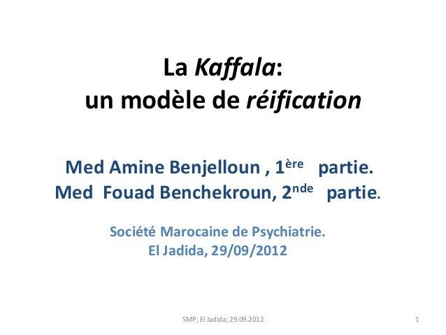 La Kaffala:   un modèle de réification Med Amine Benjelloun , 1ère partie.Med Fouad Benchekroun, 2nde partie.      Société...