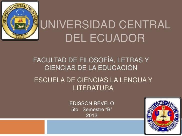 UNIVERSIDAD CENTRAL     DEL ECUADORFACULTAD DE FILOSOFÍA, LETRAS Y   CIENCIAS DE LA EDUCACIÓNESCUELA DE CIENCIAS LA LENGUA...