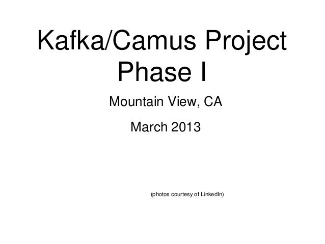 © 2013 Impetus Technologies - Confidential1Kafka/Camus ProjectPhase IMountain View, CAMarch 2013(photos courtesy of Linked...