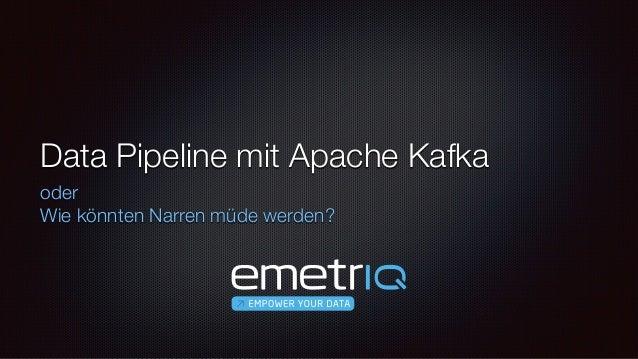 Data Pipeline mit Apache Kafka oder Wie könnten Narren müde werden?