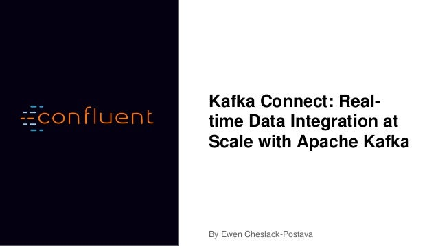 Kafka Connect: Real-time Data Integration at Scale with