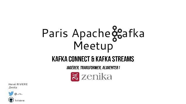 Paris Apache Kafka Meetup Hervé RIVIERE Zenika @_rv_ hriviere