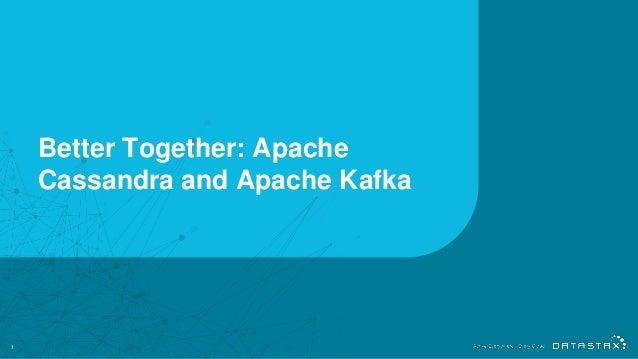 Better Together: Apache Cassandra and Apache Kafka 1