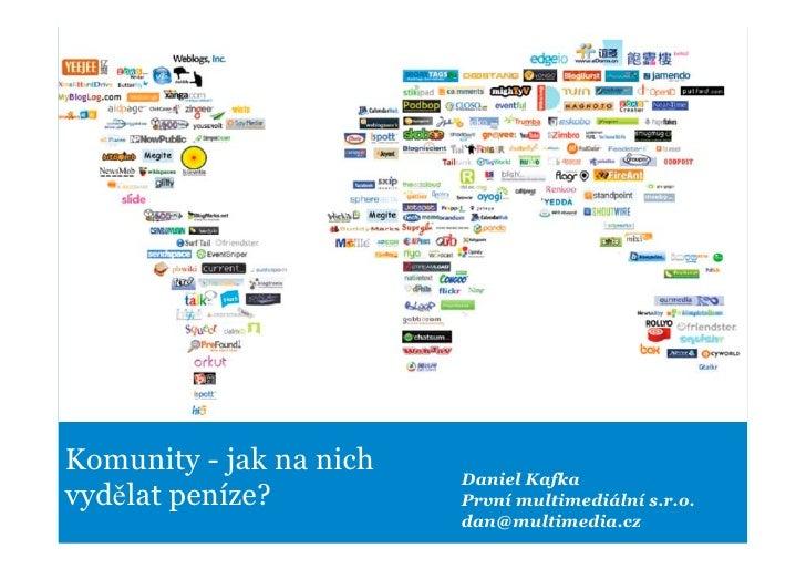 Komunity - jak na nich                          Daniel Kafka vydělat peníze?          První multimediální s.r.o.          ...