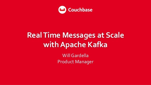 RealTime Messages at Scale with Apache Kafka Will Gardella Product Manager