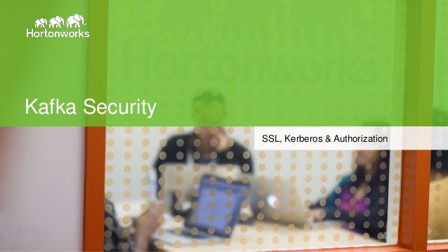Page1 © Hortonworks Inc. 2014 Kafka Security SSL, Kerberos & Authorization