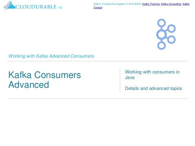 ™ Kafka / Cassandra Support in EC2/AWS. Kafka Training, Kafka Consulting, Kafka Tutorial Working with Kafka Advanced Consu...