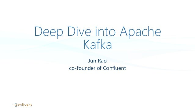 Deep Dive into Apache Kafka Jun Rao co-founder of Confluent