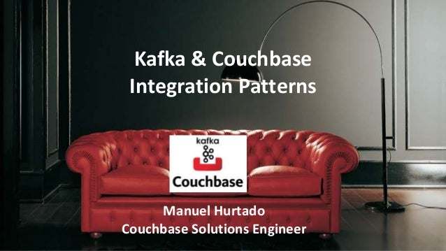 Kafka & Couchbase Integration Patterns Manuel Hurtado Couchbase Solutions Engineer